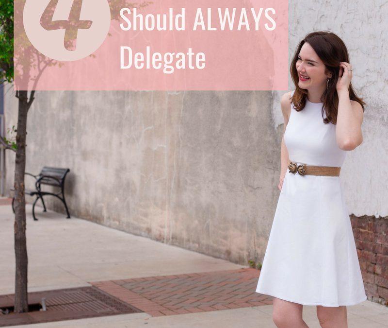 Four Tasks You Should Always Delegate