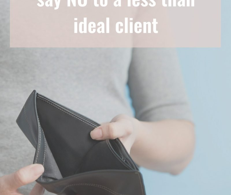 Why you should always say NO to a less than ideal client
